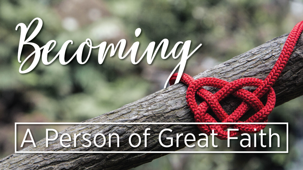 Becoming a Person of Great Faith