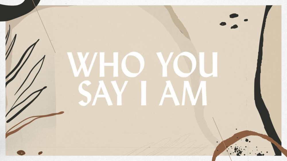 Who You Say I Am: Week 1