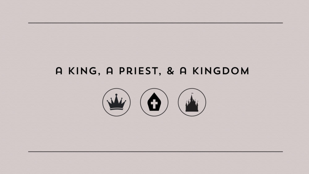A King, A Priest, and a Kingdom: Week 2 Image
