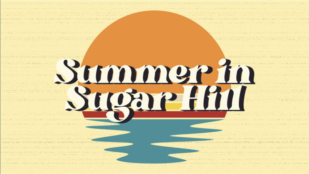 Summer in Sugar Hill: Week 6